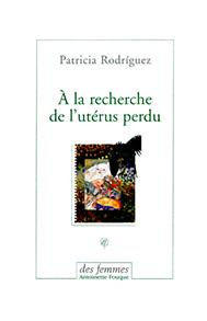 rodriguez-patricia-a-la-recherche-de-l-uterus-perdu