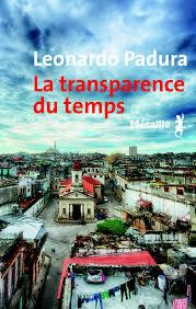 PADURA, Leonardo La transparence du temps