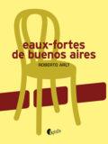 ARLT, Roberto Eaux fortes de Buenos Aires
