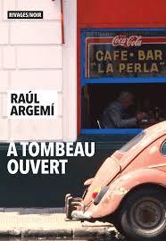 ARGEMI, Raúl A tombeau ouvert