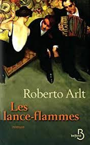 ARLT, Roberto Les lance-flammes