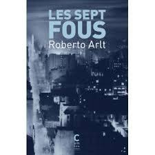 ARLT, Roberto Les sept fous 2