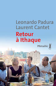 PADURA, Leonardo - CANTET, Laurent Retour à Ithaque