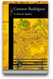 RODRIGUEZ, Gustavo La furia de Aquiles