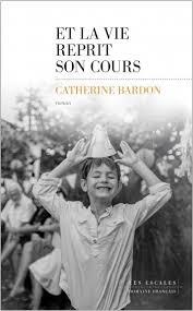 BARDON, Catherine Et la vie reprit son cours